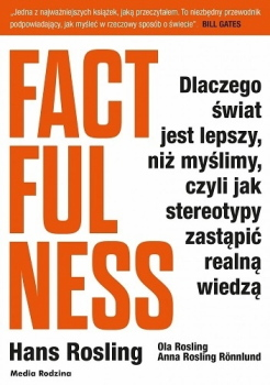 Factfulness. Dlaczego świat jest lepszy, niż myślimy, czyli jak stereotypy zastąpić realną wiedzą Obálka knihy
